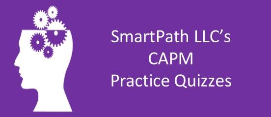 For SmartPath LLC's CAPM(R) Trainees' <br>for more Quiz Practice Learning