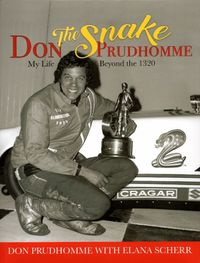 "Don ""The Snake"" Prudhomme: My Life Beyond the 1320 by Don Prudhomme with Elana Scherr"