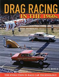Drag Racing in the 1960s: The Evolution In Race Car Technology by Doug Boyce