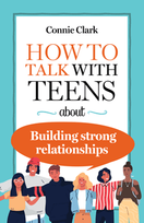 How to Talk with Teens about Building Strong Relationships