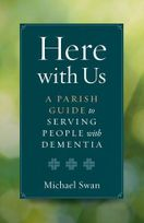 Here with Us &ndash; <em>A Parish Guide to Serving People with Dementia</em>