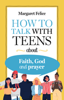 How to Talk with Teens about Faith, God and Prayer