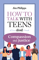 How to Talk with Teens about Compassion and Justice