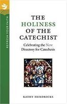 The Holiness of the Catechist &ndash; <em>Celebrating the New Directory for Catechesis</em>