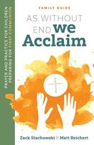 As Without End We Acclaim &ndash; <em>Prayer and Practice for Children Preparing for First Communion</em>