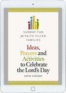 Sunday Fun for Faith-Filled Families &ndash; <em>Ideas, Prayers and Activities to Celebrate the Lord's Day</em>