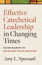 Effective Catechetical Leadership in Changing Times &ndash; <em>Faith-Habits to Recharge Your Ministry</em>