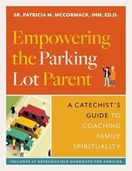 Empowering the Parking Lot Parent &ndash; <em>A Catechist's Guide to Coaching Family Spirituality</em>