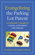 """Evangelizing the Parking Lot Parent &ndash; <em>A Catechist's Guide to """"Casual-Catechesis"""" for Families</em>"""