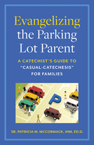 "Evangelizing the Parking Lot Parent &ndash; <em>A Catechist's Guide to ""Casual-Catechesis"" for Families</em>"
