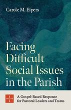 Facing Difficult Social Issues in the Parish &ndash; <em>A Gospel-Based Response for Pastoral Leaders and Teams</em>