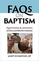 FAQs on Baptism  &ndash; <em>Questions and Answers on How and Why We Celebrate</em>