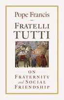 <em>Fratelli Tutti</em> on Fraternity and Social Friendship
