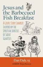 Jesus and the Barbecued Fish Breakfast &ndash; <em>A Gospel Story Sampler Inspired by the Spiritual Exercises of St. Ignatius</em>