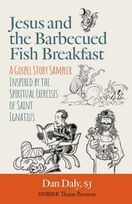 Jesus and the Barbeque Fish Breakfast &ndash; <em>A Gospel Story Sampler Inspired by the Spiritual Exercises of St. Ignatius</em>