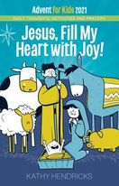 Jesus, Fill My Heart with Joy! &ndash; <em>Daily Thoughts, Activities and Prayers</em>