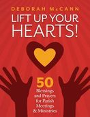 Lift Up Your Hearts! &ndash; <em>50 Blessings and Prayers for Parish Meetings & Ministries</em>