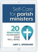 Self-Care for Parish Ministers &ndash; <em>20 Practices to Enhance your Well-being</em>
