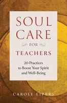 Soul-Care for Teachers &ndash; <em>20 Practices to Boost Your Spirit and Well-Being</em>