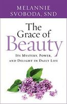 The Grace of Beauty &ndash; <em>Its Mystery, Power, and Delight in Daily Life</em>