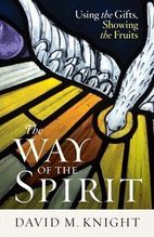 The Way of the Spirit &ndash; <em>Using the Gifts, Showing the Fruits</em>