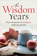 The Wisdom Years &nbsp; <em>Prayers and Practices for Finding Joy in Life's Second Half</em>