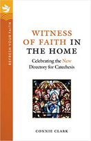 The Witness of Faith in the Home &ndash; <em>Celebrating the New Directory for Catechesis</em>