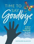 Time to Say Goodbye &ndash;  <em>A Grief Activity Workbook for Kids and Their Families</em>