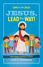 Jesus, Lead the Way! &ndash; <em>Daily Thoughts, Activities and Prayers</em>