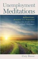 Unemployment Meditations &ndash; <em>Reflections, Prayers and Practices to Face One of Life's Most Difficult Challenges</em>
