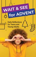 Wait & See for Advent &ndash; <em>Daily Reflections for Teens and Young Adults</em>