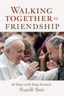 Walking Together in Friendship &ndash; <em>30 Days with Pope Francis on Fratelli Tutti</em>