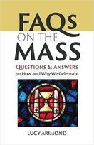 FAQs on the Mass &ndash; <em>Questions and Answers on How and Why We Celebrate</em>
