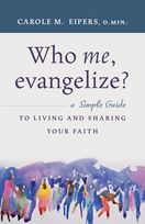 Who me, Evangelize? &ndash; <i>A Simple Guide to Living and Sharing Your Faith</i>