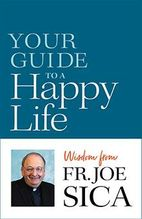 Your Guide to a Happy Life &ndash; <em>Wisdom from Fr. Joseph Sica</em>