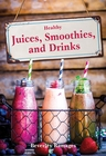 HEALTHY JUICES, SMOOTHIES, AND DRINKS