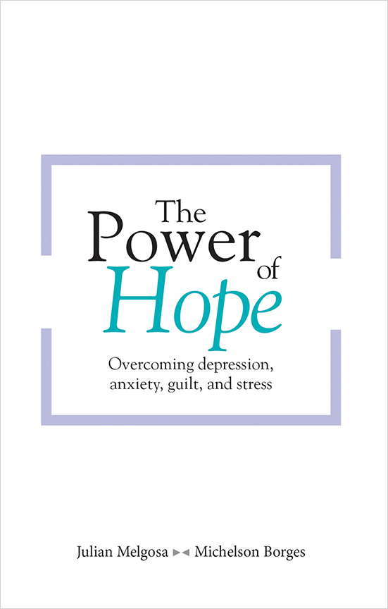 THE POWER OF HOPE OVERCOMING, DEPRESSION, ANXIETY, GUILT, AND STRESS