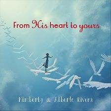 From His Heart to Yours Prophetic Encouraging Soaking Music by Kimberly & Alberto Rivera Audio CD