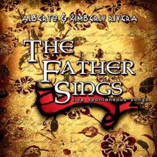 The Father Sings by Kimberly & Alberto Rivera Audio CD - Live Spontaneous Songs for Deep Worship