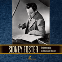 Sidney Foster - Rediscovering an American Master  (7-Marston 57001)