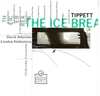 The Ice Break (Tippett)  -  David Atherton  (Virgin 91448)