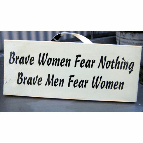 Brave Women Fear Nothing, Brave Men Fear Women