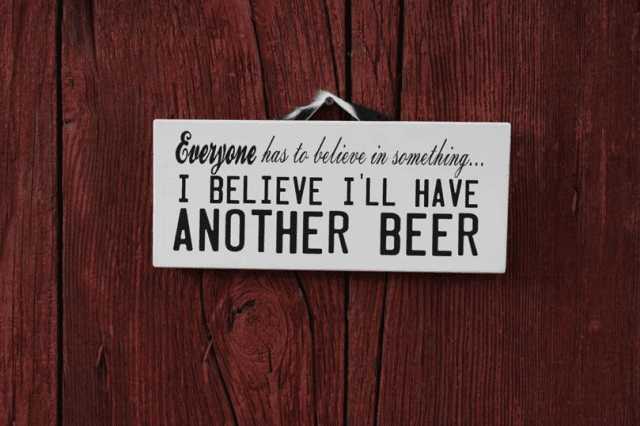 Everyone Has To Believe in Something...I Believe I'll Have Another BEER