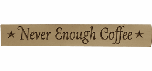 Never Enough Coffee Sign, 24""