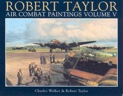 Air Combat Paintings - Volume V <br> By Robert Taylor