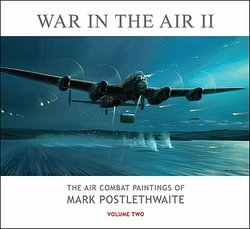 War In the Air - The Aviation Combat Paintings of Mark Postlethwaite  <br>