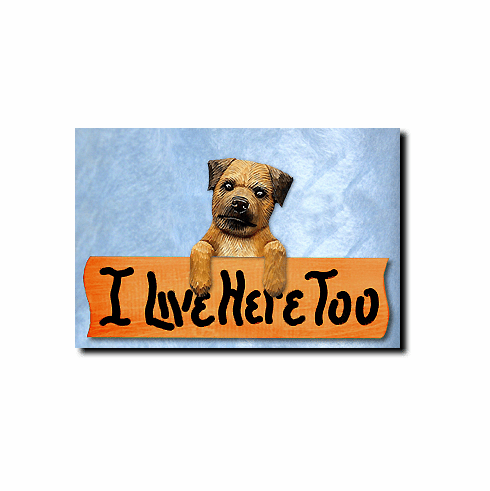 Border Terrier I Live Here Too Sign