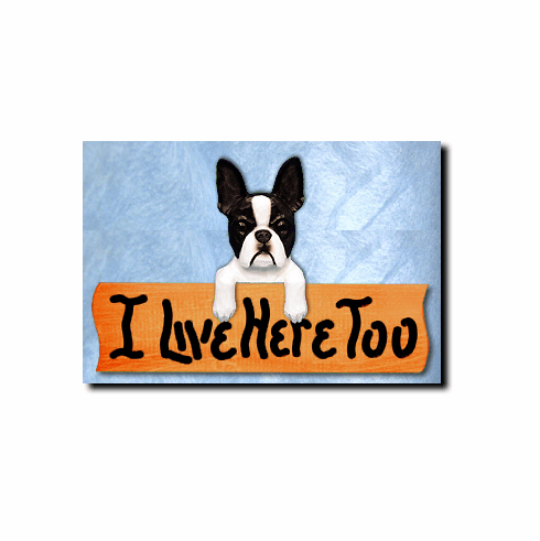 Boston Terrier I Live Here Too Sign
