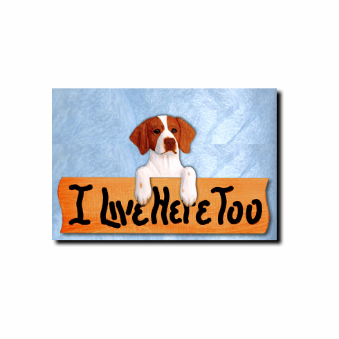 Brittany Spaniel I Live Here Too Sign