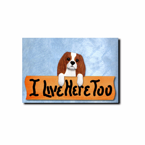 Cavalier King Charles Spaniel I Live Here Too Sign